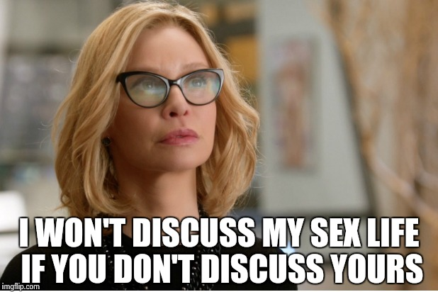 Callista Flockhart | I WON'T DISCUSS MY SEX LIFE IF YOU DON'T DISCUSS YOURS | image tagged in callista flockhart | made w/ Imgflip meme maker