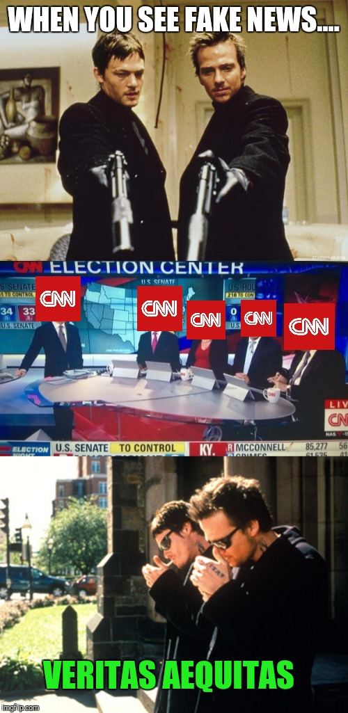 Send in the Saints | WHEN YOU SEE FAKE NEWS.... VERITAS AEQUITAS | image tagged in dank memes,boondock saints,cnn,fake news,veritas aequitas | made w/ Imgflip meme maker