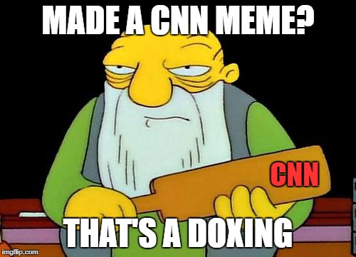 That's a paddlin' Meme | MADE A CNN MEME? THAT'S A DOXING CNN | image tagged in memes,that's a paddlin' | made w/ Imgflip meme maker
