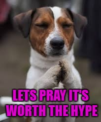 LETS PRAY IT'S WORTH THE HYPE | made w/ Imgflip meme maker