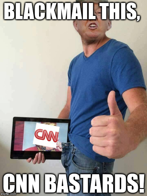 CNN Blackmail | BLACKMAIL THIS, CNN BASTARDS! | image tagged in blackmail this,cnn,cnn blackmail,filthy bastards,cnnblackmail | made w/ Imgflip meme maker