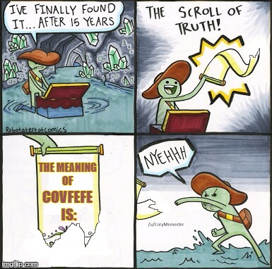 The torn scroll of truth | THE MEANING OF COVFEFE IS: | image tagged in the scroll of truth,donald trump,covfefe,cnn,politics,liberals | made w/ Imgflip meme maker