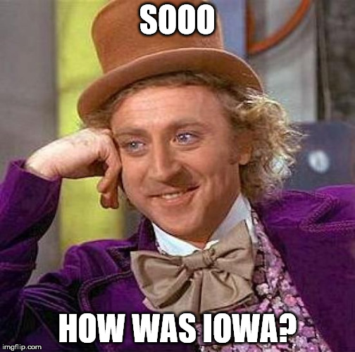 Creepy Condescending Wonka Meme | SOOO HOW WAS IOWA? | image tagged in memes,creepy condescending wonka,back so soon,where have all the jsnugs gone,des moines | made w/ Imgflip meme maker
