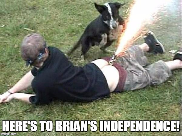 HERE'S TO BRIAN'S INDEPENDENCE! | made w/ Imgflip meme maker