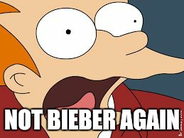 fry screaming  | NOT BIEBER AGAIN | image tagged in fry screaming | made w/ Imgflip meme maker