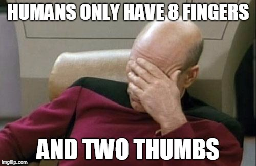 Captain Picard Facepalm Meme | HUMANS ONLY HAVE 8 FINGERS AND TWO THUMBS | image tagged in memes,captain picard facepalm | made w/ Imgflip meme maker