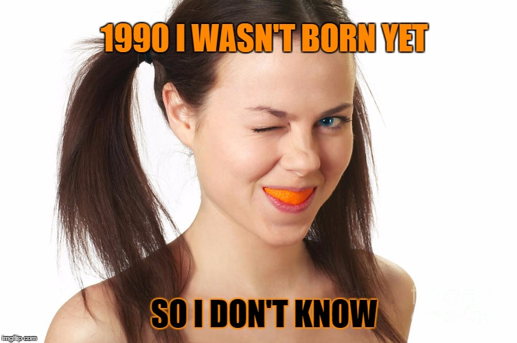 SO I DON'T KNOW 1990 I WASN'T BORN YET | made w/ Imgflip meme maker