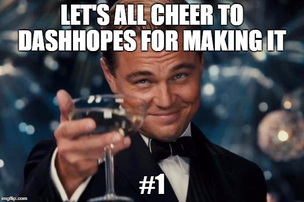 Leonardo Dicaprio Cheers DashHopes | LET'S ALL CHEER TO DASHHOPES FOR MAKING IT #1 | image tagged in memes,leonardo dicaprio cheers | made w/ Imgflip meme maker