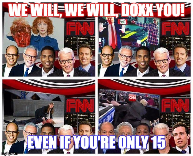 WE WILL, WE WILL, DOXX YOU! EVEN IF YOU'RE ONLY 15 | image tagged in fnn | made w/ Imgflip meme maker