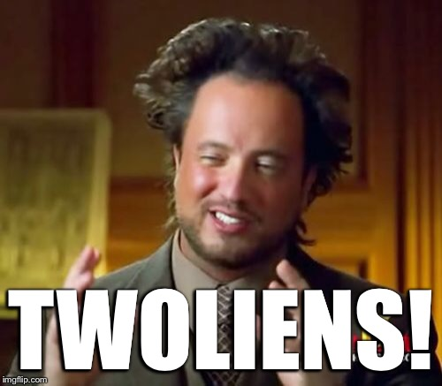 Ancient Aliens Meme | TWOLIENS! | image tagged in memes,ancient aliens | made w/ Imgflip meme maker