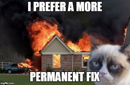 I PREFER A MORE PERMANENT FIX | made w/ Imgflip meme maker
