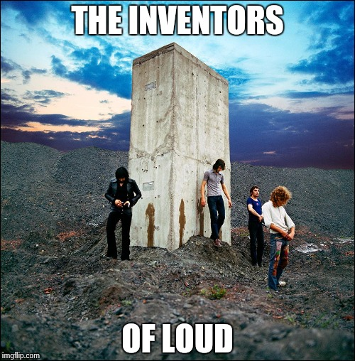 Who's Next | THE INVENTORS OF LOUD | image tagged in who's next | made w/ Imgflip meme maker