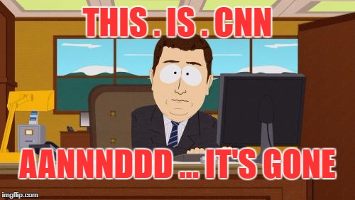 CNN. Now less truthful than that guy with his pants on fire. | THIS . IS . CNN AANNNDDD ... IT'S GONE | image tagged in memes,aaaaand its gone,liar liar pants on fire | made w/ Imgflip meme maker
