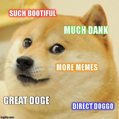 Doge Meme | SUCH BOOTIFUL MUCH DANK MORE MEMES GREAT DOGE DIRECT DOGGO | image tagged in memes,doge | made w/ Imgflip meme maker