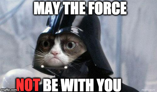 Grumpy Cat Star Wars Meme | MAY THE FORCE BE WITH YOU NOT | image tagged in memes,grumpy cat star wars,grumpy cat | made w/ Imgflip meme maker