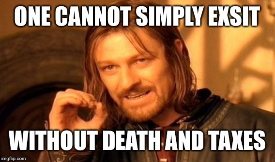 One Does Not Simply Meme | ONE CANNOT SIMPLY EXSIT WITHOUT DEATH AND TAXES | image tagged in memes,one does not simply | made w/ Imgflip meme maker