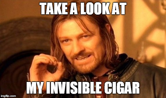 Sean the Cigar King | TAKE A LOOK AT MY INVISIBLE CIGAR | image tagged in memes,one does not simply | made w/ Imgflip meme maker