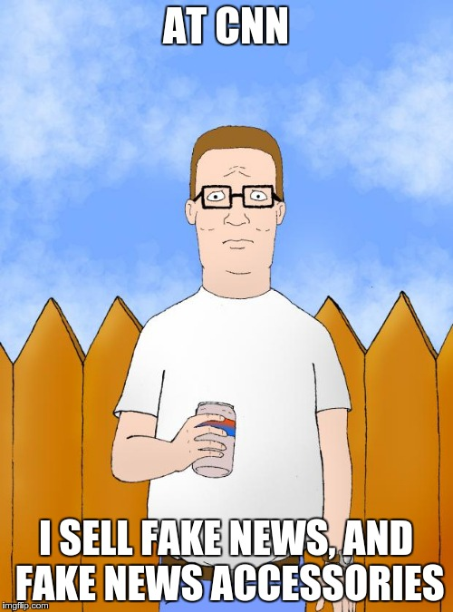 Hank Hill Standing | AT CNN I SELL FAKE NEWS, AND FAKE NEWS ACCESSORIES | image tagged in hank hill standing,cnn,cnnblackmail | made w/ Imgflip meme maker