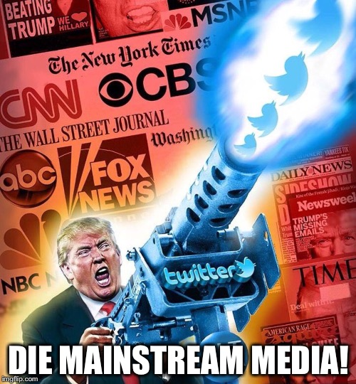 DIE MAINSTREAM MEDIA! | made w/ Imgflip meme maker