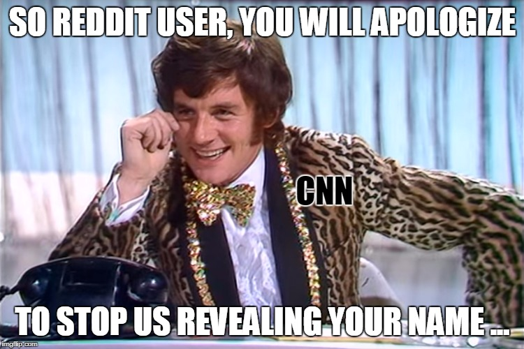 Your Lovely Children, Need Never Know Your Name | SO REDDIT USER, YOU WILL APOLOGIZE TO STOP US REVEALING YOUR NAME ... CNN | image tagged in blackmail | made w/ Imgflip meme maker