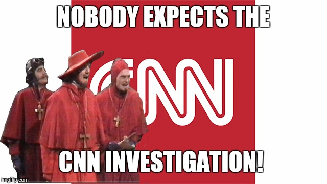 Forget the comfy chair this time!  | NOBODY EXPECTS THE CNN INVESTIGATION! | image tagged in cnn,monty python,nobody expects the spanish inquisition monty python | made w/ Imgflip meme maker