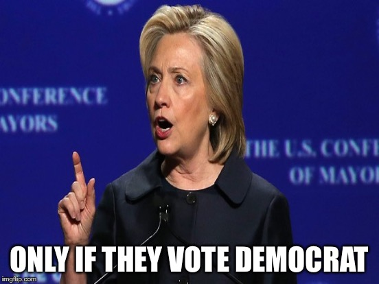 ONLY IF THEY VOTE DEMOCRAT | made w/ Imgflip meme maker