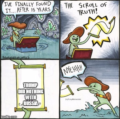 The Scroll Of Truth Meme | TRUMP DID NOTHING WITH RUSSIA | image tagged in the scroll of truth | made w/ Imgflip meme maker