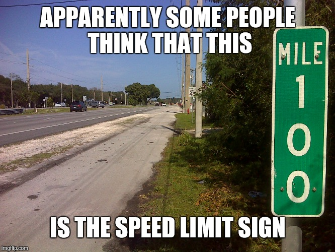 APPARENTLY SOME PEOPLE THINK THAT THIS IS THE SPEED LIMIT SIGN | image tagged in memes | made w/ Imgflip meme maker