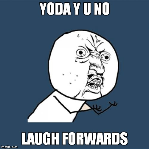 Y U No Meme | YODA Y U NO LAUGH FORWARDS | image tagged in memes,y u no | made w/ Imgflip meme maker