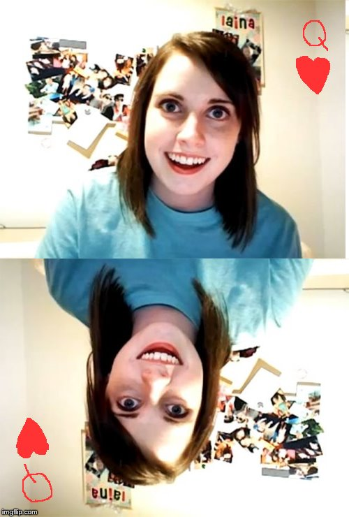 Imgflip Queen of Hearts... | image tagged in overly attached girlfriend,daily abuse | made w/ Imgflip meme maker
