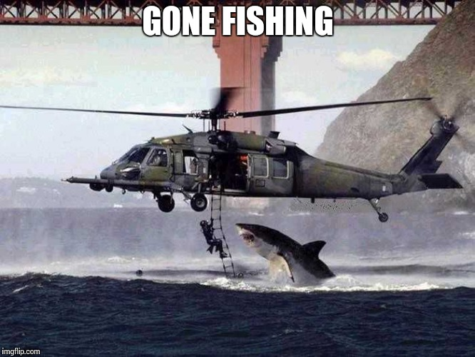 The Hardest Job On Earth | GONE FISHING | image tagged in memes,funny,job,fishing,votes | made w/ Imgflip meme maker