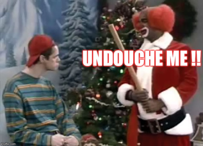 Homey Don't Play That | UNDOUCHE ME !! | image tagged in homey,the clown,dont mess around,in living color,jim carrey,wayans | made w/ Imgflip meme maker