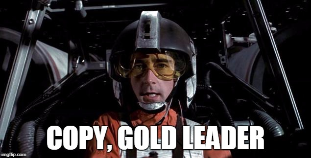 COPY GOLD LEADER | COPY, GOLD LEADER | image tagged in copy,gold,leader,star,wars | made w/ Imgflip meme maker
