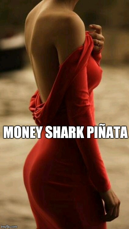 MONEY SHARK PIÑATA | image tagged in it's a trap | made w/ Imgflip meme maker