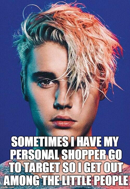 SOMETIMES I HAVE MY PERSONAL SHOPPER GO TO TARGET SO I GET OUT AMONG THE LITTLE PEOPLE | made w/ Imgflip meme maker