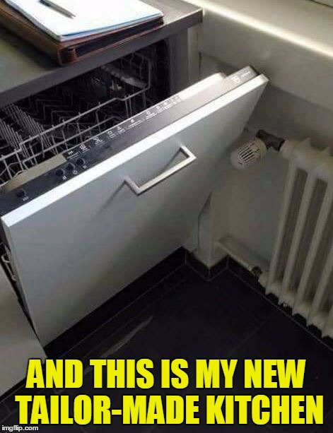 Worker ... you had one job! | AND THIS IS MY NEW TAILOR-MADE KITCHEN | image tagged in tailor made kitchen,memes,funny,worker you had one job | made w/ Imgflip meme maker