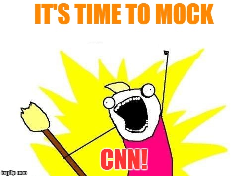 X All The Y Meme | IT'S TIME TO MOCK CNN! | image tagged in memes,x all the y | made w/ Imgflip meme maker