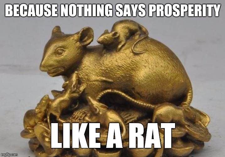 BECAUSE NOTHING SAYS PROSPERITY LIKE A RAT | made w/ Imgflip meme maker