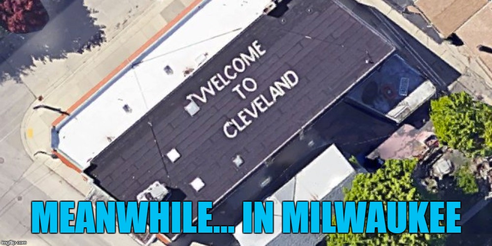 It's on the flight path to the airport apparently... :) | MEANWHILE... IN MILWAUKEE | image tagged in memes,welcome to cleveland,jokes | made w/ Imgflip meme maker