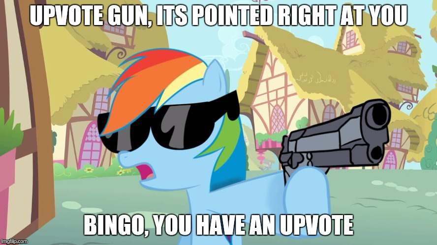 say that again | UPVOTE GUN, ITS POINTED RIGHT AT YOU BINGO, YOU HAVE AN UPVOTE | image tagged in say that again | made w/ Imgflip meme maker