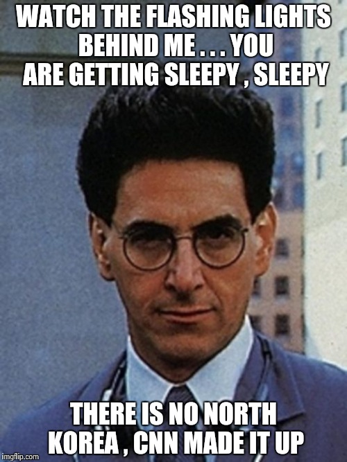 Egon Spengler | WATCH THE FLASHING LIGHTS BEHIND ME . . . YOU ARE GETTING SLEEPY , SLEEPY THERE IS NO NORTH KOREA , CNN MADE IT UP | image tagged in egon spengler | made w/ Imgflip meme maker