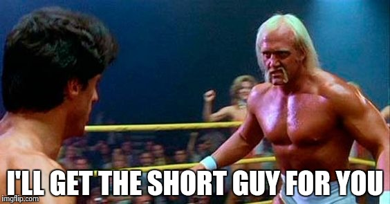 Rocky 3 | I'LL GET THE SHORT GUY FOR YOU | image tagged in rocky 3 | made w/ Imgflip meme maker