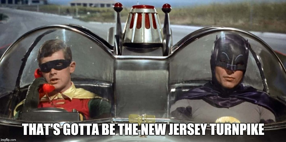 Batman and Robin | THAT'S GOTTA BE THE NEW JERSEY TURNPIKE | image tagged in batman and robin | made w/ Imgflip meme maker