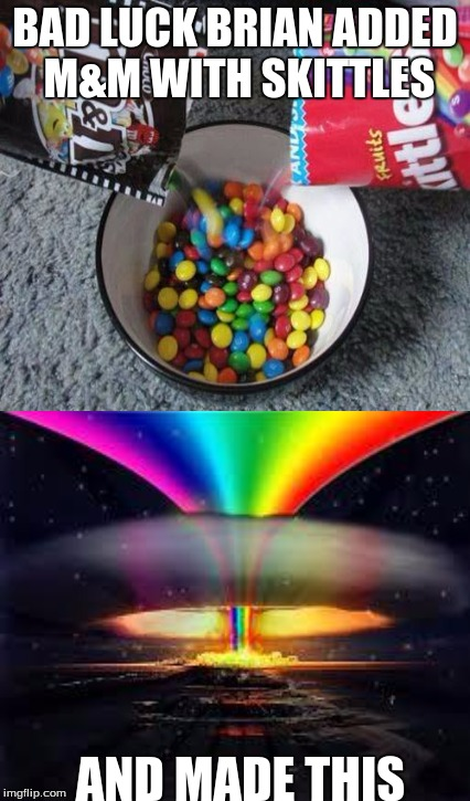 Bad luck Brian back at it again | BAD LUCK BRIAN ADDED M&M WITH SKITTLES AND MADE THIS | image tagged in bad luck brian | made w/ Imgflip meme maker