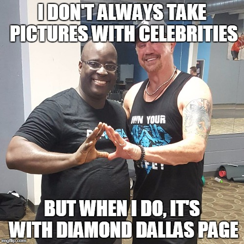 DDP Yoga Meme | I DON'T ALWAYS TAKE PICTURES WITH CELEBRITIES BUT WHEN I DO, IT'S WITH DIAMOND DALLAS PAGE | image tagged in yoga | made w/ Imgflip meme maker
