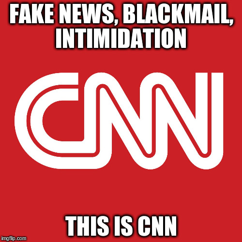 FAKE NEWS, BLACKMAIL, INTIMIDATION THIS IS CNN | image tagged in cnn | made w/ Imgflip meme maker