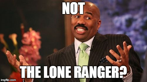 Steve Harvey Meme | NOT THE LONE RANGER? | image tagged in memes,steve harvey | made w/ Imgflip meme maker