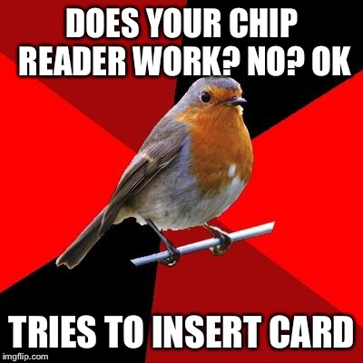 Retail Robin | DOES YOUR CHIP READER WORK? NO? OK TRIES TO INSERT CARD | image tagged in retail robin | made w/ Imgflip meme maker