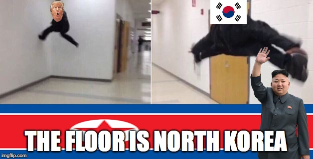 The floor is | THE FLOOR IS NORTH KOREA | image tagged in the floor is | made w/ Imgflip meme maker