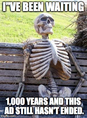 "Waiting Skeleton | I""VE BEEN WAITING 1,000 YEARS AND THIS AD STILL HASN'T ENDED. 